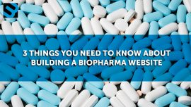 3 Things You Need to Know About Building a Biopharma Website