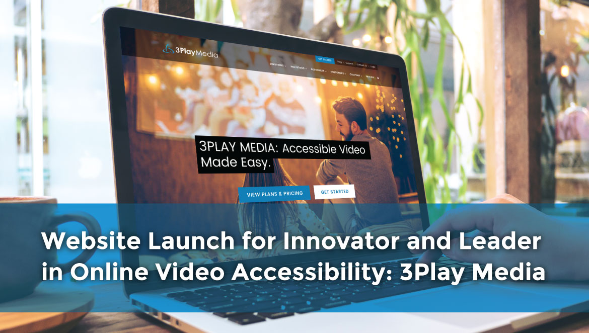 Website Launch for Innovator and Leader in Online Video Accessibility: 3Play Media, viewed on a laptop screen