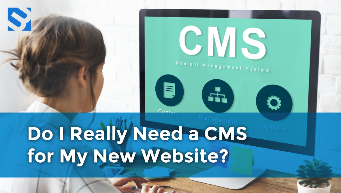 Do I Really Need a CMS for My New Website?