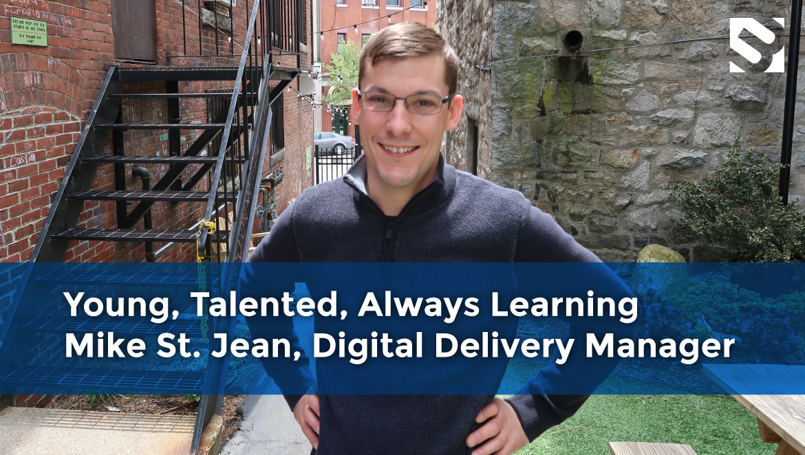 Image of Mike with title: Young, Talented, Always Learning Mike St. Jean, Digital Delivery Manager