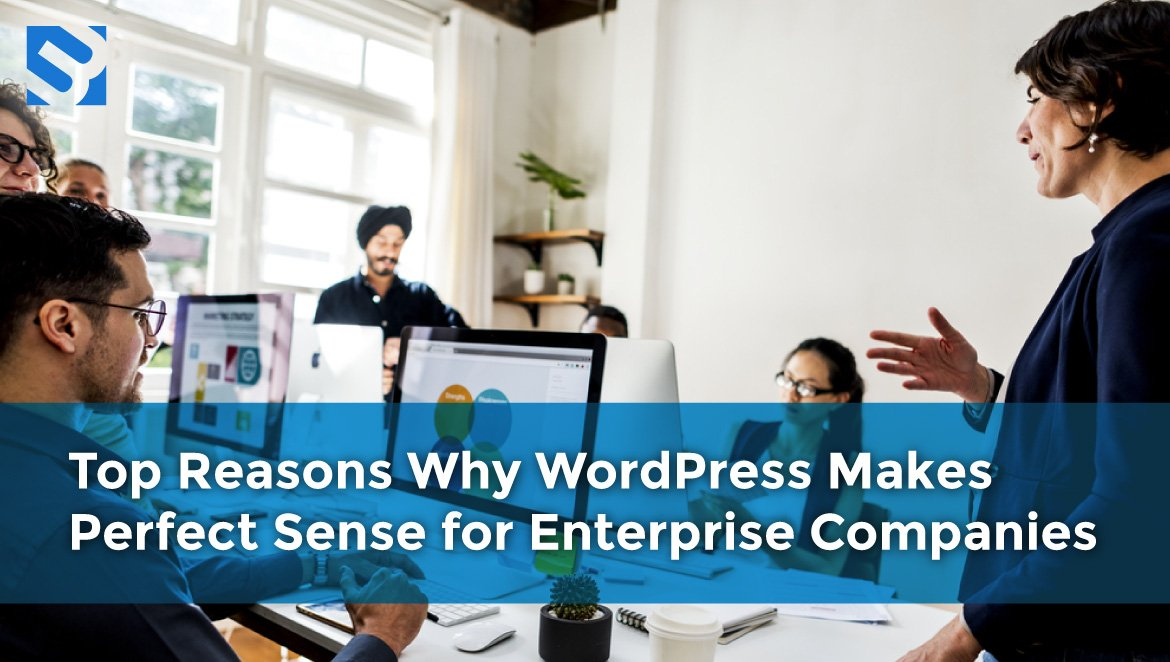 Top Reasons Why WordPress Makes Perfect Sense for Enterprise Companies
