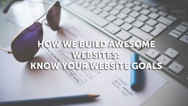 We Build Awesome Websites, Part 1: Know Your Website Goals