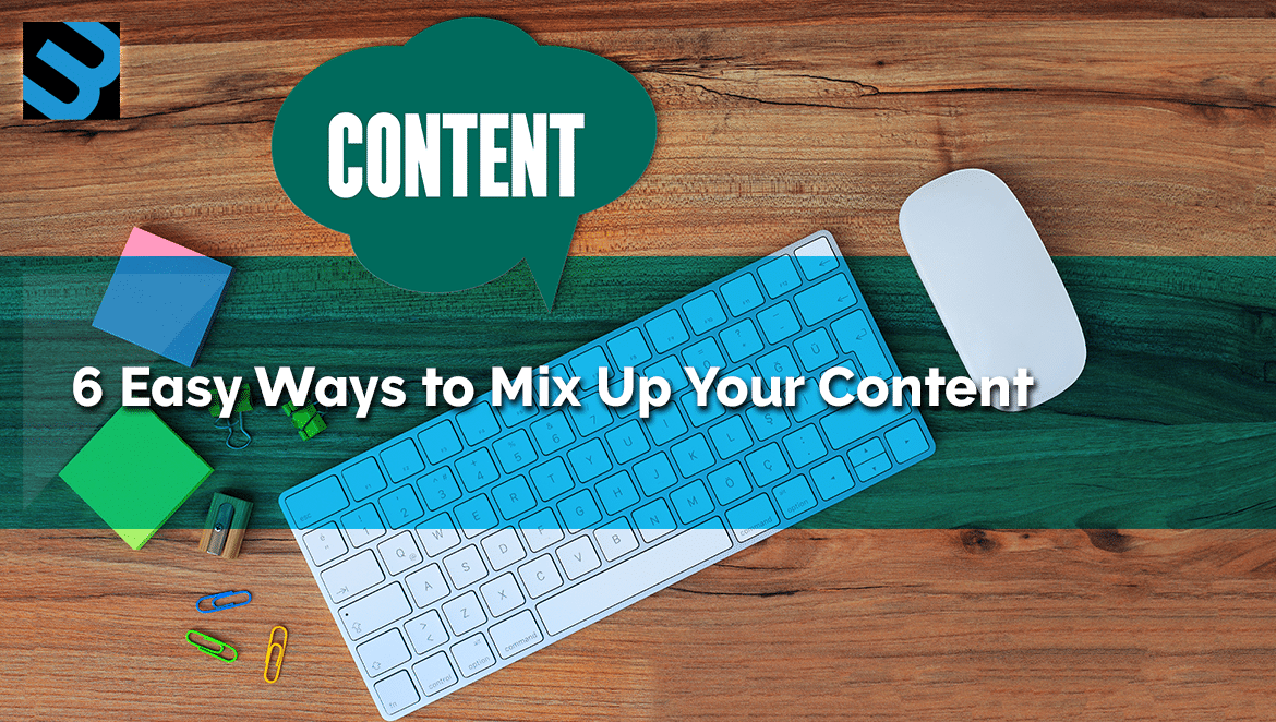 6 Easy ways to mix up your online content