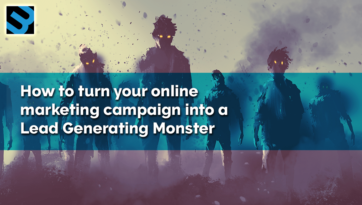How to Turn Your Online Marketing Campaign Into a Lead-generating Monster