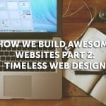 How We Build Awesome Websites, Part 2: Timeless Web Design