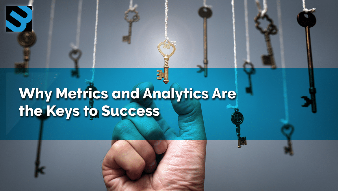 Why-Metrics-and-Analytics-Are-the-Keys-to-Success